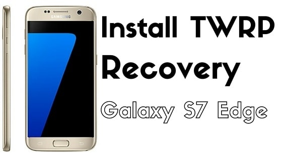 Download and Install TWRP for Galaxy S7 Edge