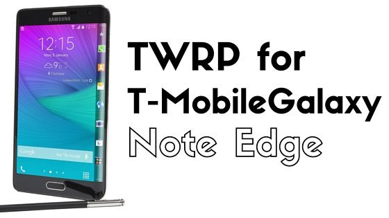 TWRP for T-Mobile Samsung Galaxy Note Edge