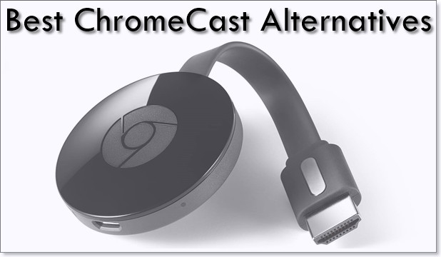 Google Chromecast Alternatives: Best Detailed Comparision 2017