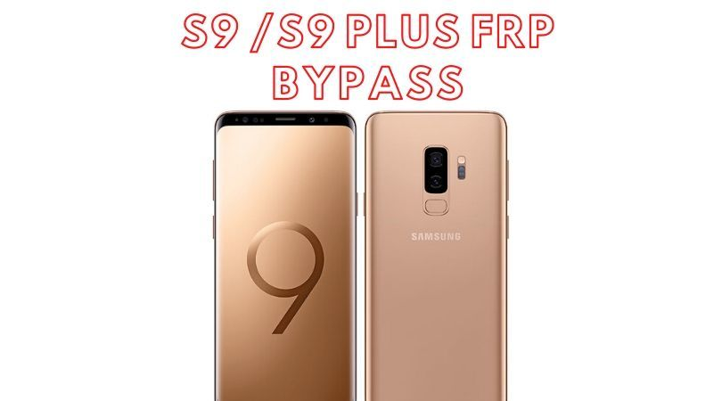 Galaxy S9 & S9 Plus FRP Bypass Guide 2020